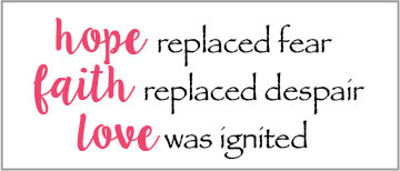 Hope replaced fear. Faith replaced despair. Love was ignited.